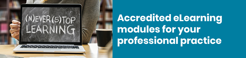 Accredited eLearning modules for your professional practice